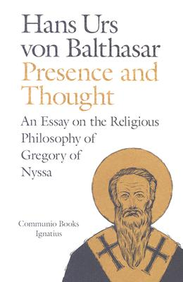 Presence and Thought : Essay on the Religious Philosophy of Gregory of Nyssa, HANS URS VON BALTHASAR VON, HANS URS VON BALTHASAR
