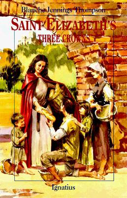 Saint Elizabeth's Three Crowns (Vision Books Series), BLANCHE JENNINGS THOMPSON