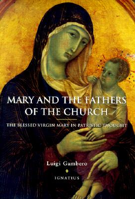 Mary and the Fathers of the Church : The Blessed Birgin Mary in Patristic Thought, LUIGI GAMBERO, THOMAS BUFFER