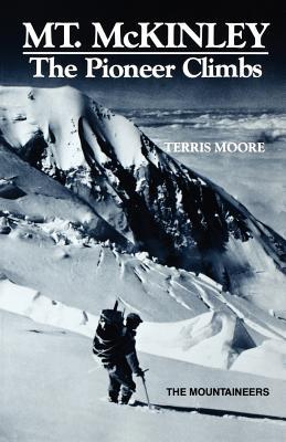 Mount McKinley: The Pioneer Climbs, Terris Moore