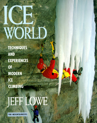 Ice World: Techniques and Experiences of Modern Ice Climbing, Lowe, Jeff