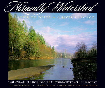Nisqually Watershed: Glacier to Delta, A River's Legacy, Gordon, David George