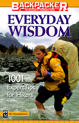 Everyday Wisdom: 1,001 Expert Tips for Hikers (Backpacker Magazine), Karen Berger