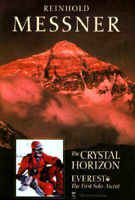 The Crystal Horizon: Everest-The First Solo Ascent, MESSNER, Reinhold