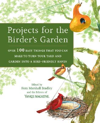 Image for Projects for the Birder's Garden: Over 100 Easy Things That You can Make to Turn Your Yard and Garden into a Bird- Friendly Haven