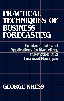 Image for Practical Techniques of Business Forecasting: Fundamentals and Applications for Marketing Production, and Financial Managers