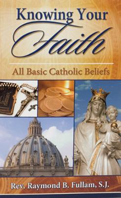 Knowing Your Faith: All Basic Catholic Beliefs. With a Summary of Chief Vatican II Messages (Prepared for Adult and Youthful Catholics)