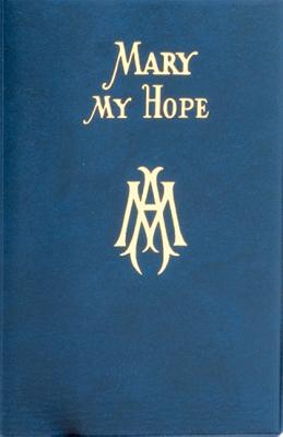 Image for Mary My Hope: A Manual of Devotion to God's Mother and Ours