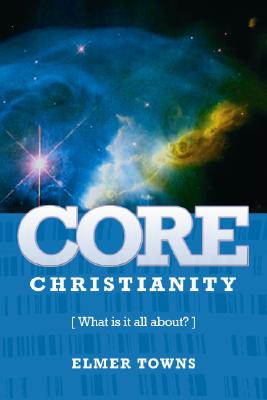 Image for Core Christianity: What is Christianity all About?