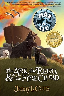 The Ark, the Reed, and the Fire Cloud (The Amazing Tales of Max and Liz, Book One), Jenny L. Cote