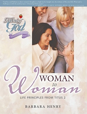 Following God: Woman to Woman: Life Principles from Titus 2: A Bible Study (Following God: Discipleship)