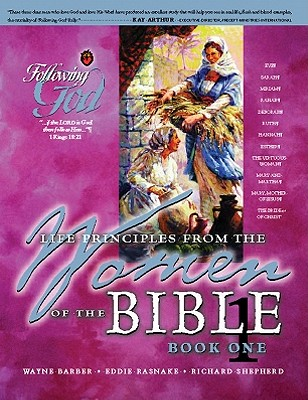 Life Principles from the Women of the Bible Book 1 (Following God Character Series), Barber, Wayne; Rasnake, Eddie; Shepherd, Richard