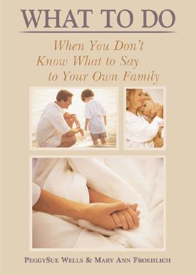 Image for What To Do When You Dont Know What To Say To Your Own Family