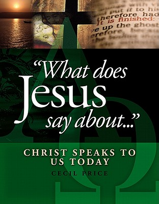 Image for What Does Jesus Say About...Christ Speaks To Us Today
