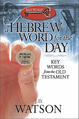 A Hebrew Word For The Day:Key Words from the Old Testament, J. D. Watson
