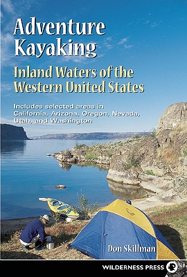 Adventure Kayaking: Inland Waters of the Western United States, Skillman, Don