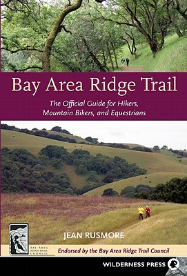 Bay Area Ridge Trail: The Official Guide for Hikers, Mountain Bikers and Equestrians, Jean Rusmore (Author)
