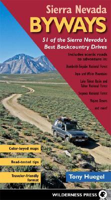 Sierra Nevada Byways: 51 of the Sierra Nevada's Best Backcountry Drives (Backcountry Byways), Huegel, Tony