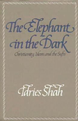Image for The Elephant in the Dark:  Christianity, Islam and the Sufis