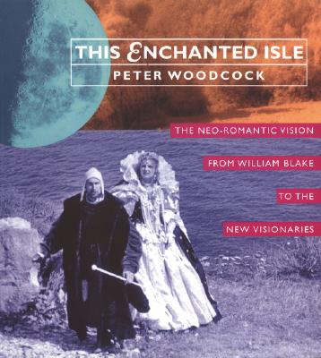 Image for This Enchanted Isle: The Neo-Romantic Vision from William Blake to the New Visionaries