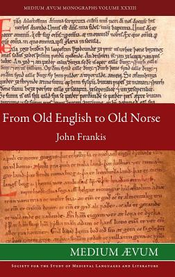 From Old English to Old Norse: A Study of Old English Texts Translated Into Old Norse with an Edition of the English and Norse Versions of Aelfric's de Falsis Diis, Frankis, John