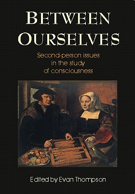 Between Ourselves: Second Person Issues in the Study of Consciousness