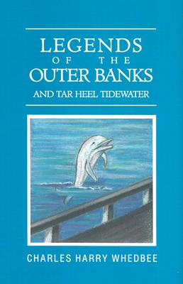 Legends of the Outer Banks and Tar Heel Tidewater, Charles H. Whedbee