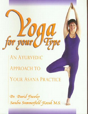 Yoga for your Type: An Ayurvedic Approach to Your Asana Practice, Frawley, David Dr.; Kozak, Sandra Summerfield