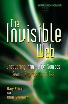 Image for The Invisible Web: Uncovering Information Sources Search Engines Can't See