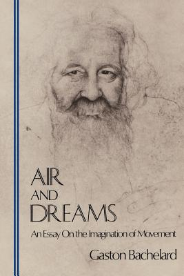 Air and Dreams: An Essay on the Imagination of Movement (Bachelard Translation Series), Gaston Bachelard