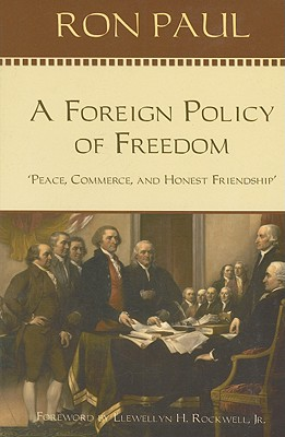 A Foreign Policy of Freedom: Peace, Commerce, and Honest Friendship, Paul, Ron