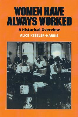 Women Have Always Worked: An Historical Overview (Women's Lives/Women's Work), Kessler-Harris, Alice