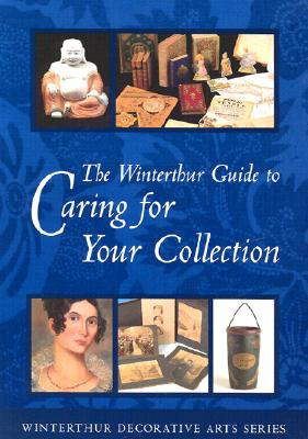Image for The Winterthur Guide to Caring for Your Collection (Winterthur Decorative Arts Series)
