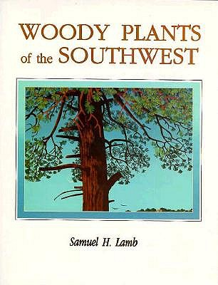 Image for Woody Plants of the Southwest: A Field Guide With Descriptive Text, Drawings, Range Maps, and Photographs