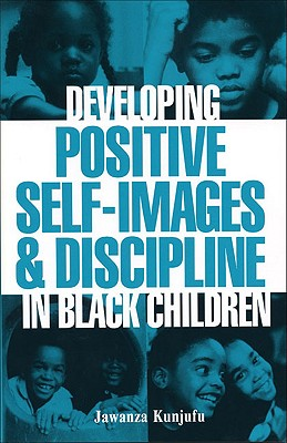 Developing Positive Self-Images and Discipline in Black Children, Kunjufu, Jawanza