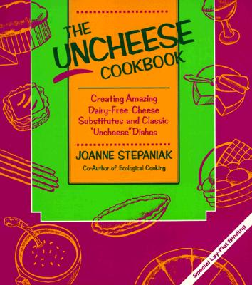 Image for The Uncheese Cookbook: Creating Amazing Dairy-Free Cheese Substitutes and Classic Uncheese Dishes