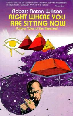 Image for Right Where You Are Sitting Now: Further Tales of the Illuminati (Visions Series)