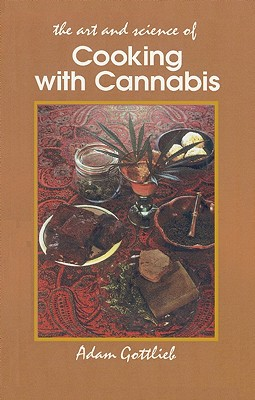 Image for Cooking with Cannabis: The Most Effective Methods of Preparing Food and Drink with Marijuana, Hashish, and Hash Oil Third E