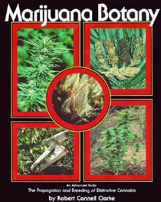 Marijuana Botany: An Advanced Study: The Propagation and Breeding of Distinctive Cannabis, Clarke, Robert Connell