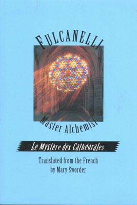 Fulcanelli: Master Alchemist: Le Mystere des Cathedrales, Esoteric Intrepretation of the Hermetic Symbols of The Great Work- English version, Fulcanelli