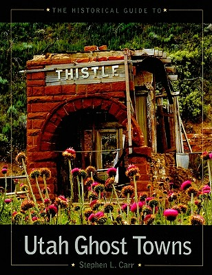 The Historical Guide to Utah Ghost Towns, STEPHEN L. CARR