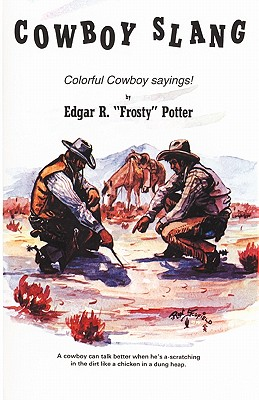 Cowboy Slang: Colorful Cowboy Sayings, Edgar R.