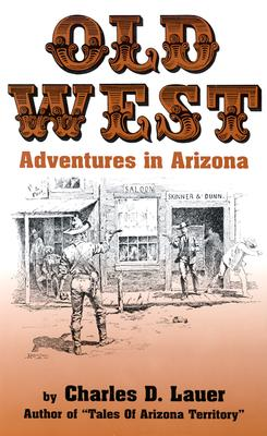 Old West Adventures in Arizona, Lauer, Charles D.
