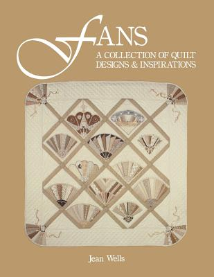Fans: A Collection of Quilt Designs and Inspirations, Jean Wells