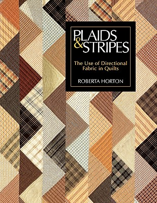 Plaids & Stripes: The Use of Directional Fabric in Quilts, Horton, Roberta;Van Young, Sayre
