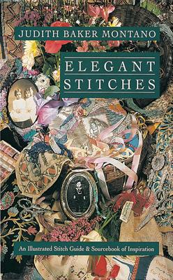 Elegant Stitches: An Illustrated Stitch Guide & Source Book of Inspiration, Montano, Judith Baker