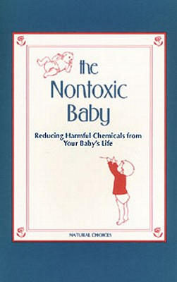 Nontoxic Baby: Reducing Harmful Chemicals from Your Baby's Life, Green, Nancy Sokol