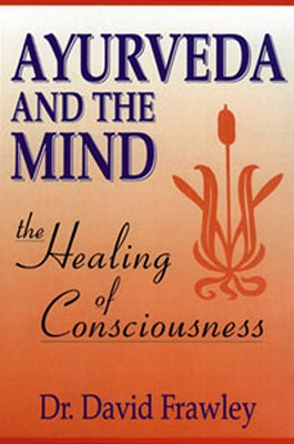 Image for Ayurveda and the Mind: The Healing of Consciousness
