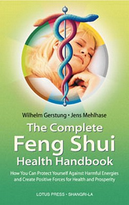 Image for Complete Feng Shui Health Handbook : How You Can Protect Yourself Against Harmful Energies and Create Positive Forces for Health and Prosperity