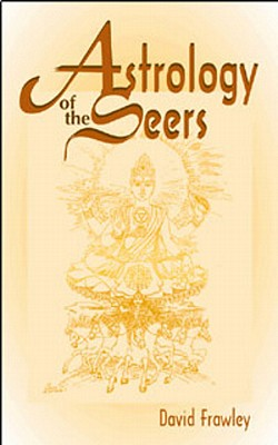 Astrology of the Seers: A Guide to Vedic/Hindu Astrology, Frawley, Dr David